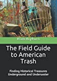 The Field Guide to American Trash: The...