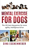 MENTAL EXERCISE FOR DOGS: The 101 best...
