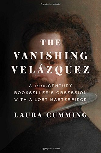 The Vanishing Velázquez: A 19th Century Bookseller's Obsession