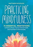 Practicing Mindfulness: 75 Essential...