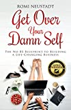 Get Over Your Damn Self: The No-BS...
