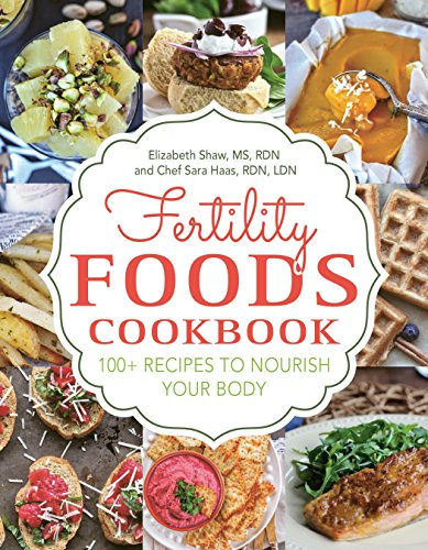 Fertility Foods: 100+ Recipes to Nourish Your Body While
